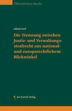 Die Trennung zwischen Justiz- und Verwaltungsstrafrecht aus national- und europarechtlichem Blickwinkel von Grof,  Alfred