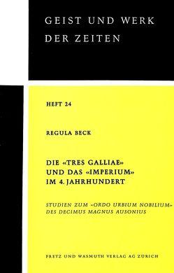 Die «Tres Galliae» und das «Imperium» im 4. Jahrhundert von Beck,  Regula