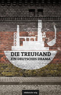 Die Treuhand – ein deutsches Drama von Graupner,  Michael, Jacobs,  Olaf, Judt,  Matthias, Schönherr,  Michael
