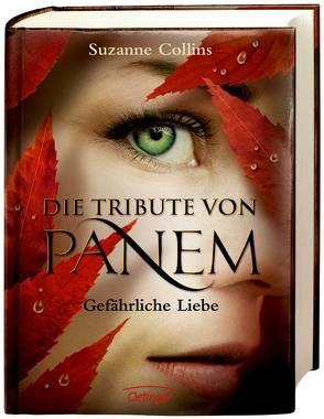 Die Tribute von Panem. Gefährliche Liebe von Collins,  Suzanne, Hachmeister,  Sylke, Hörl,  Hanna, Klöss,  Peter