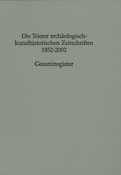 Die Trierer archäologisch-kunsthistorischen Zeitschriften 1852–2002 von Merten,  Jürgen