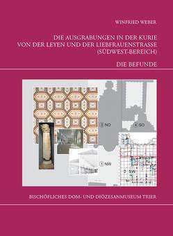 Die Trierer Domgrabung / Die Ausgrabungen in der Kurie von der Leyen und der Liebfrauenstraße (Südwest-Bereich). Teil 2 – Die Befunde von Hill,  Albert, Weber,  Winfried