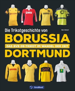 Die Trikotgeschichte von Borussia Dortmund von Steinert,  Marc C.
