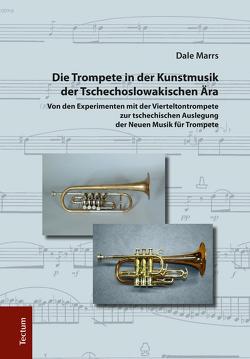 Die Trompete in der Kunstmusik der Tschechoslowakischen Ära von Marrs,  Dale