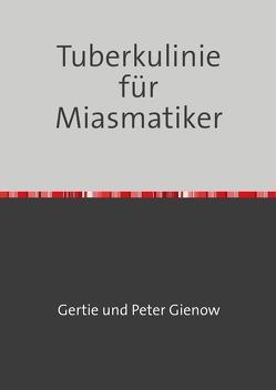 Die Tuberkulinie für Miasmatiker von Gienow,  Gertie und Peter