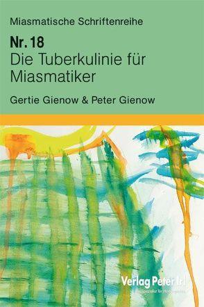 Die Tuberkulinie für Miasmatiker von Gienow,  Gertie, Gienow,  Peter
