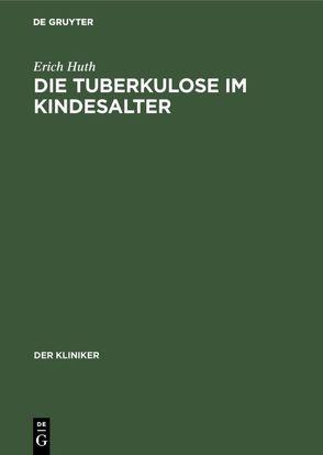 Die Tuberkulose im Kindesalter von Huth,  Erich