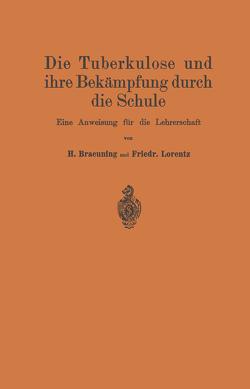 Die Tuberkulose und ihre Bekämpfung durch die Schule von Braeuning,  Hermann, Lorentz,  Friedr., Nietner,  Johannes