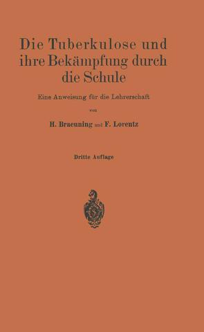 Die Tuberkulose und ihre Bekämpfung durch die Schule von Braeuning,  H., Lorentz,  Friedr.