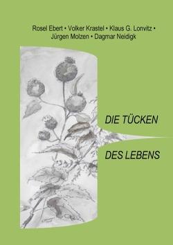 Die Tücken des Lebens von Ebert,  Rosel, Krastel,  Volker, Lonvitz,  Klaus G., Molzen,  Jürgen, Neidigk,  Dagmar