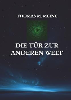 Die Tür zur anderen Welt von Meine,  Thomas M.