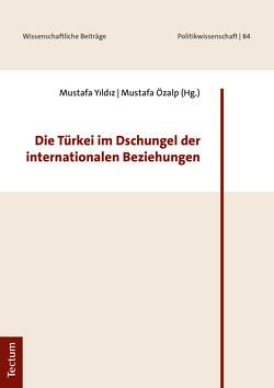 Die Türkei im Dschungel der internationalen Beziehungen von Özalp,  Mustafa, Yildiz,  Mustafa