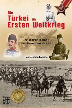 Die Türkei im Ersten Weltkrieg von Rodrigo,  José Alberto