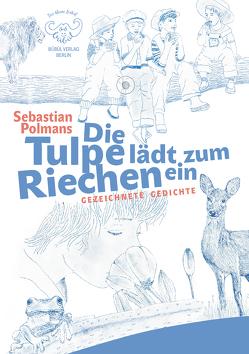 Die Tulpe lädt zum Riechen von Polmans,  Sebastian
