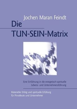 Die TUN-SEIN-Matrix von Feindt,  Jochen Maran