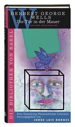 Die Tür in der Mauer von Borges,  Jorge L, Jäger,  Bernhard, Wells,  Herbert G