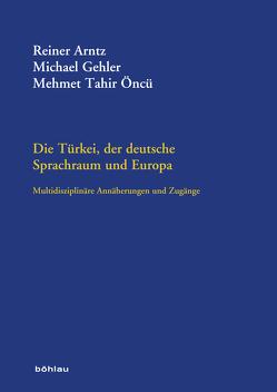 Die Türkei, der deutsche Sprachraum und Europa von Arntz,  Reiner, Gehler,  Michael, Öncü,  Mehmet Tahir