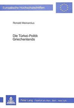 Die Türkei-Politik Griechenlands von Meinardus,  Ronald