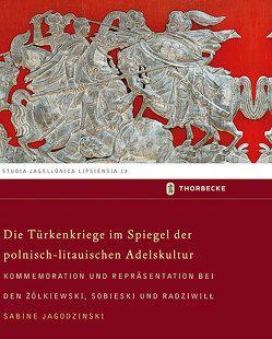 Die Türkenkriege im Spiegel der polnisch-litauischen Adelskultur von Jagodzinski,  Sabine