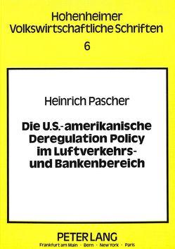 Die U.S.-amerikanische Deregulation Policy im Luftverkehrs- und Bankenbereich von Pascher,  Heinrich