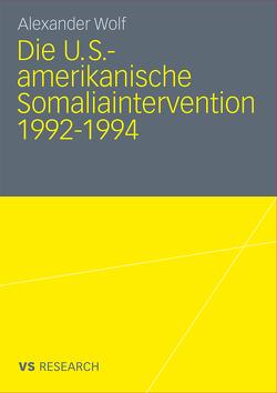 Die U.S.-amerikanische Somaliaintervention 1992-1994 von Wolf,  Alexander