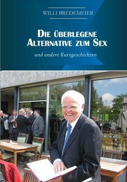Die überlegene Alternative zum Sex und andere Kurzgeschichten von Bredemeier,  Willi