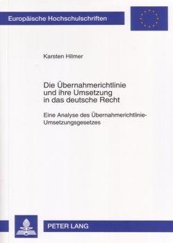 Die Übernahmerichtlinie und ihre Umsetzung in das deutsche Recht von Hilmer,  Karsten