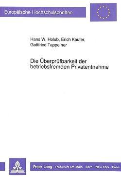 Die Überprüfbarkeit der betriebsfremden Privatentnahme von Holub,  Hans W., Kaufer,  Erich, Tappeiner,  Gottfried