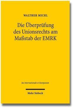 Die Überprüfung des Unionsrechts am Maßstab der EMRK von Michl,  Walther