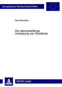 Die überschießende Umsetzung von Richtlinien von Brandner,  Gert