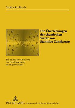 Die Übersetzungen der chemischen Werke von Stanislao Cannizzaro von Strohbach,  Sandra