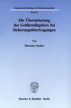 Die Übersicherung des Geldkreditgebers bei Sicherungsübertragungen. von Seeker,  Thorsten