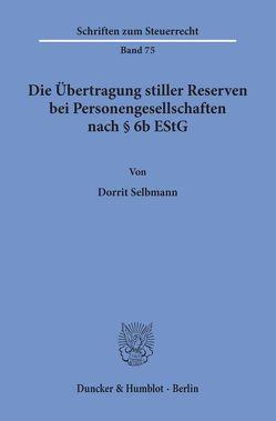 Die Übertragung stiller Reserven bei Personengesellschaften nach § 6b EStG. von Selbmann,  Dorrit