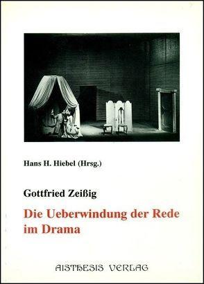 Die Überwindung der Rede im Drama von Hiebel,  Hans H, Zeißig,  Gottfried