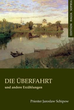 Die Überfahrt und andere Erzählungen von Bannack,  Roman, Fernbach,  Gregor, Schipow,  Jaroslaw
