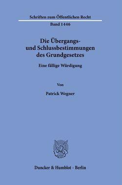 Die Übergangs- und Schlussbestimmungen des Grundgesetzes. von Wegner,  Patrick