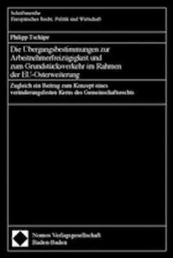Die Übergangsbestimmungen zur Arbeitnehmerfreizügigkeit und zum Grundstücksverkehr im Rahmen der EU-Osterweiterung von Tschäpe,  Philipp