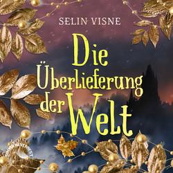 Die Überlieferung der Welt von Gscheidle,  Tillmann, Vanroy,  Funda, Visne,  Selin