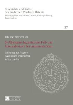 Die Übernahme byzantinischer Feld- und Ackermaße durch den osmanischen Staat von Zimmermann,  Johannes