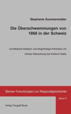 Die Überschwemmungen von 1868 in der Schweiz von Summermatter,  Stephanie