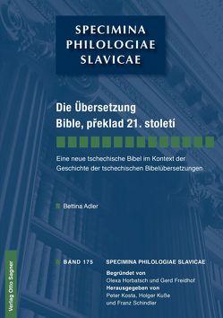 Die Übersetzung Bible, překlad 21. století. Eine neue tschechische Bibel im Kontext der Geschichte der tschechischen Bibelübersetzungen von Adler,  Bettina