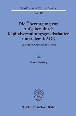 Die Übertragung von Aufgaben durch Kapitalverwaltungsgesellschaften unter dem KAGB. von Herring,  Frank