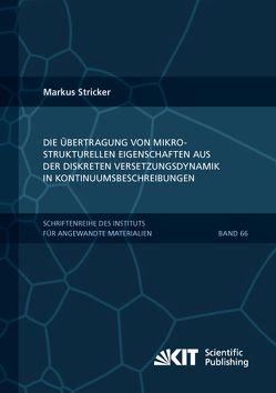 Die Übertragung von mikrostrukturellen Eigenschaften aus der diskreten Versetzungsdynamik in Kontinuumsbeschreibungen von Stricker,  Markus