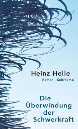 Die Überwindung der Schwerkraft von Helle,  Heinz