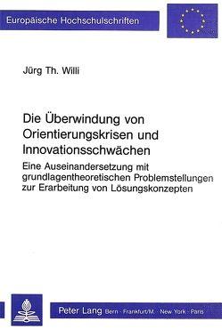Die Überwindung von Orientierungskrisen und Innovationsschwächen von Willi,  Jürg
