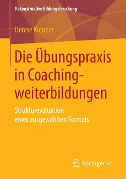Die Übungspraxis in Coachingweiterbildungen von Klenner,  Denise