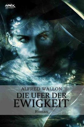 DIE UFER DER EWIGKEIT von Wallon,  Alfred