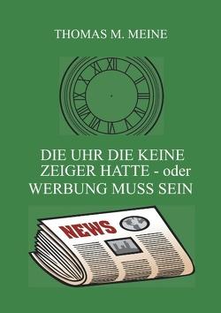 Die Uhr die keine Zeiger hatte – oder Werbung muss sein von Kaufman,  Herbert, Meine,  Thomas M.