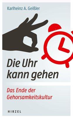 Die Uhr kann gehen. Das Ende der Gehorsamkeitskultur. von Geißler,  Karlheinz A.