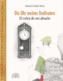 Die Uhr meines Großvaters – El reloj de mi abuelo von Castaño Mesa,  Samuel, Weber,  Jochen